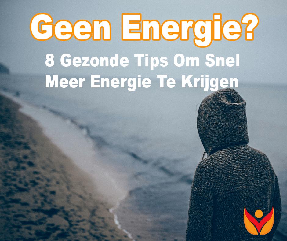 Geen Energie 8 Tips Om Snel Meer Energie Te Krijgen Vitaal Gezond